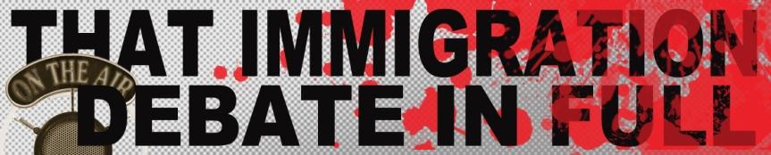 That immigration debate infull